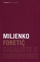 Miljenko Foretić, Kazalište u Dubrovniku, Hrvatski centar ITI, Zagreb, 2008.