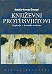 Nikola Batušić, Književni protusvjetovi. Poglavlja iz hrvatske moderne, Matica hrvatska, Zagreb, 2001.