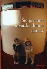 Sanja Nikčević, Što je nama hrvatska drama danas?, Naklada Ljevak, Zagreb, 2008.