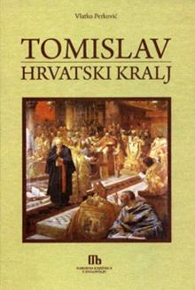 Vlatko Perković, Tomislav hrvatski kralj